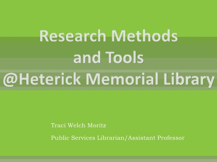 Research Methods and Tools @Heterick Memorial Library<br />Traci Welch Moritz<br />Public Services Librarian/Assistant Pro...