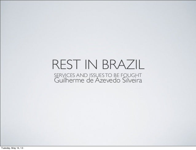 REST IN BRAZILSERVICES AND ISSUESTO BE FOUGHTGuilherme de Azevedo SilveiraTuesday, May 14, 13