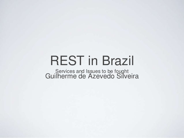 REST in BrazilServices and Issues to be foughtGuilherme de Azevedo Silveira