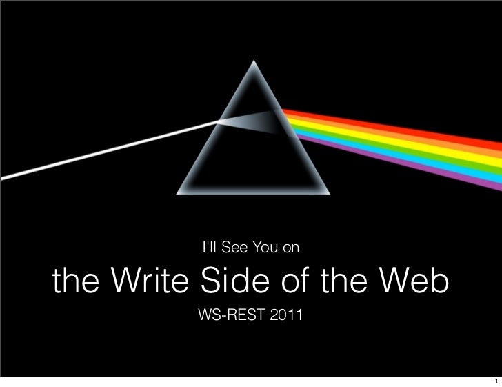 Ill See You onthe Write Side of the Web         WS-REST 2011                            1