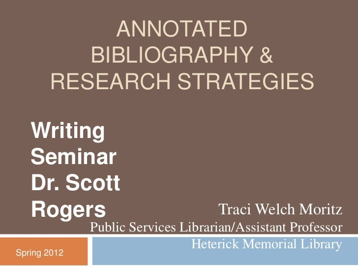ANNOTATED          BIBLIOGRAPHY &       RESEARCH STRATEGIES   Writing   Seminar   Dr. Scott   Rogers                      ...