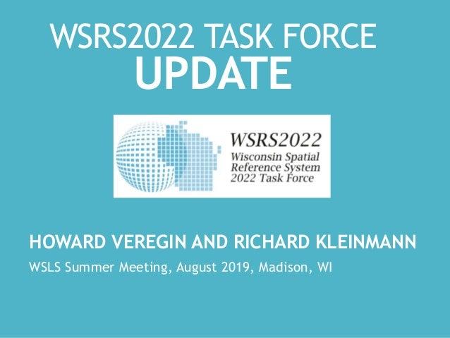 WSRS2022 TASK FORCE UPDATE HOWARD VEREGIN AND RICHARD KLEINMANN WSLS Summer Meeting, August 2019, Madison, WI