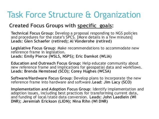 Task Force Structure & Organization Created Focus Groups with specific goals: Technical Focus Group: Develop a proposal re...