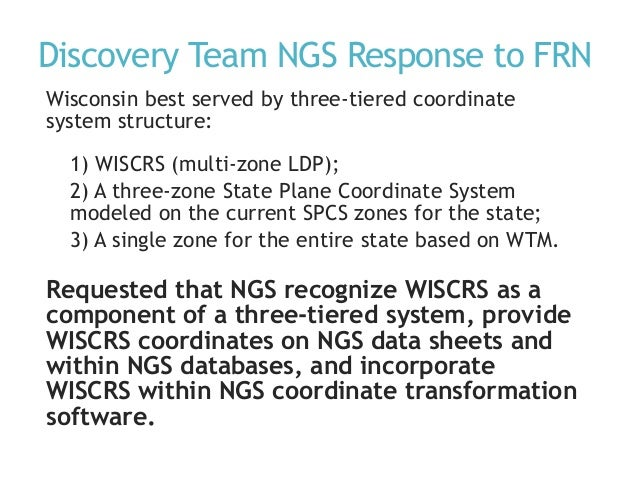 Discovery Team NGS Response to FRN Wisconsin best served by three-tiered coordinate system structure: 1) WISCRS (multi-zon...