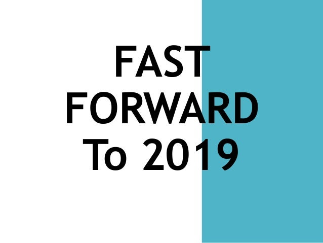 FAST FORWARD To 2019