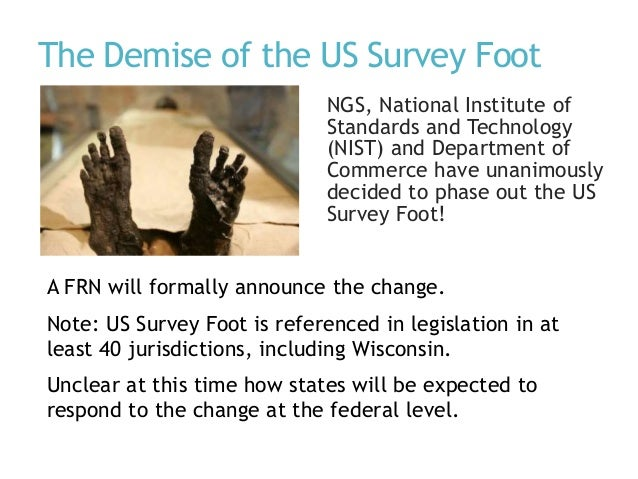 The Demise of the US Survey Foot NGS, National Institute of Standards and Technology (NIST) and Department of Commerce hav...