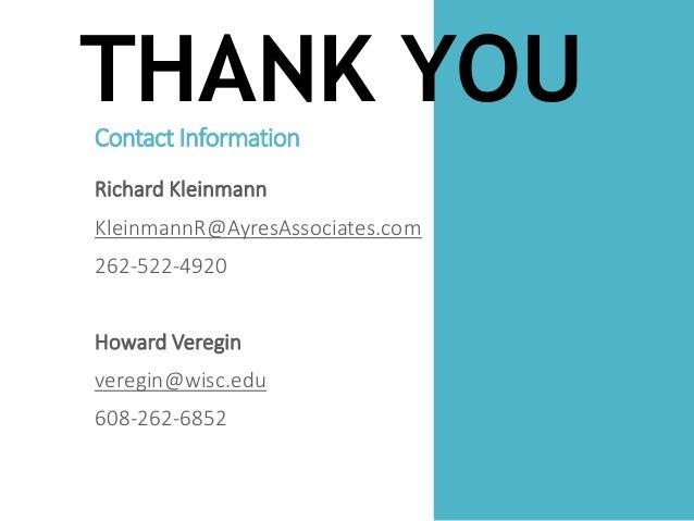 THANK YOU!Contact Information Richard Kleinmann KleinmannR@AyresAssociates.com 262-522-4920 Howard Veregin veregin@wisc.ed...