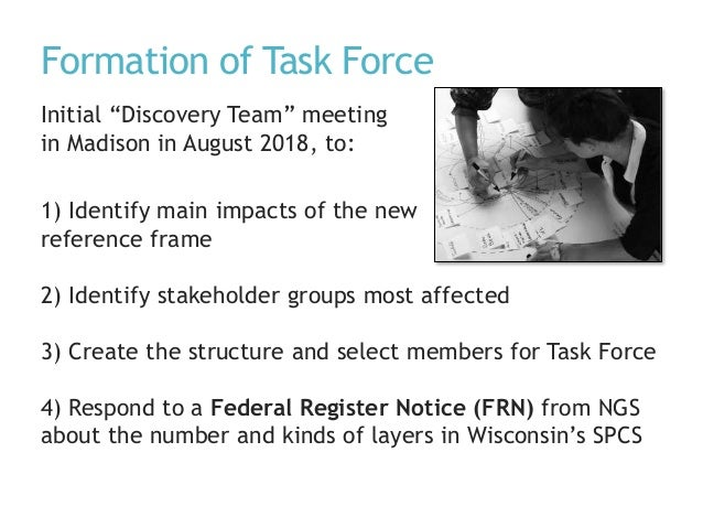 """Formation of Task Force Initial """"Discovery Team"""" meeting in Madison in August 2018, to: 1) Identify main impacts of the ne..."""