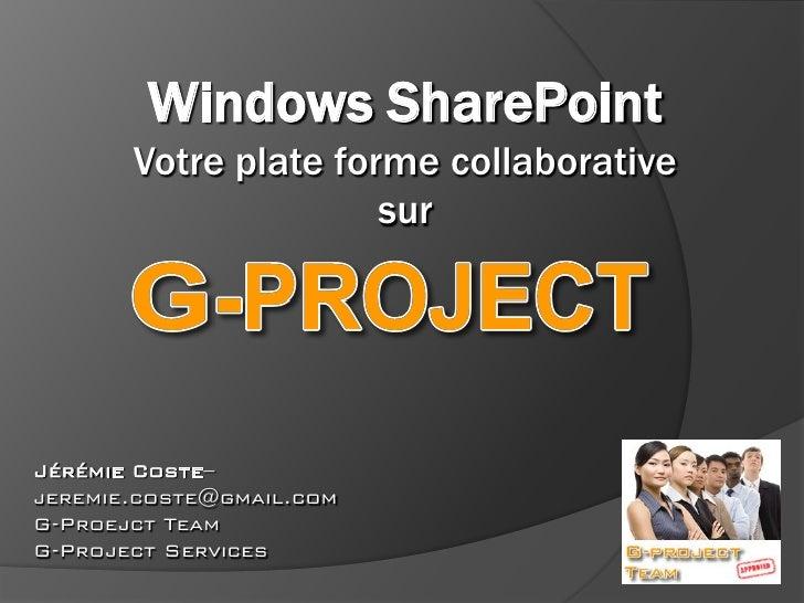 Windows SharePoint        Votre plate forme collaborative                       sur     Jérémie Coste– jeremie.coste@gmail...