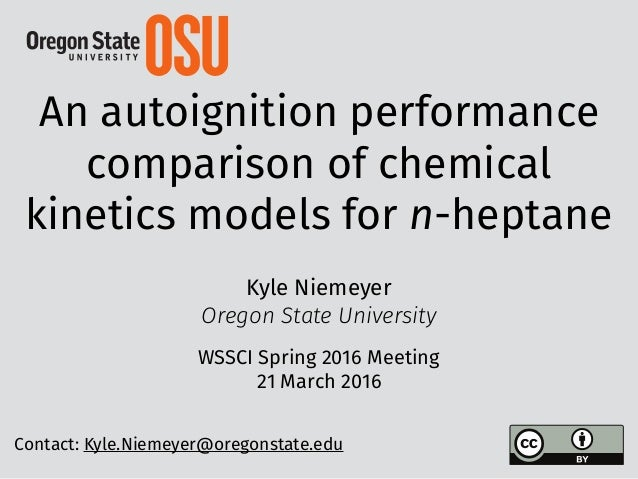 An autoignition performance comparison of chemical kinetics models for n-heptane Kyle Niemeyer Oregon State University WSS...