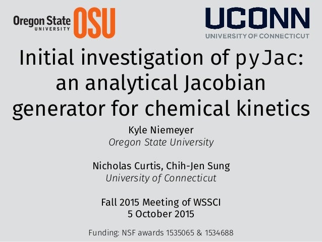 Initial investigation of pyJac: an analytical Jacobian generator for chemical kinetics Kyle Niemeyer Oregon State Universi...