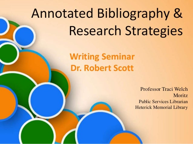 Annotated Bibliography &     Research Strategies      Writing Seminar      Dr. Robert Scott                           Prof...
