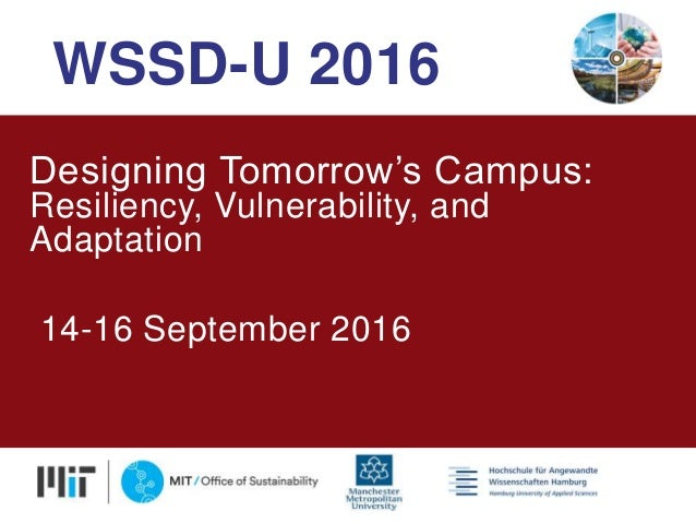 Designing Tomorrow's Campus: Resiliency, Vulnerability, and Adaptation 14-16 September 2016 WSSD-U 2016