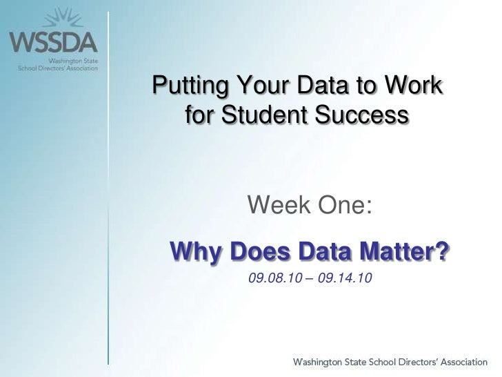 Putting Your Data to Work for Student Success<br />Week One:<br />Why Does Data Matter?<br />09.08.10 – 09.14.10<br />