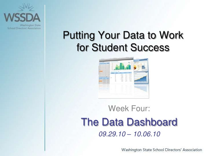 Putting Your Data to Work for Student Success<br />Week Four: <br />The Data Dashboard<br />09.29.10 – 10.06.10<br />
