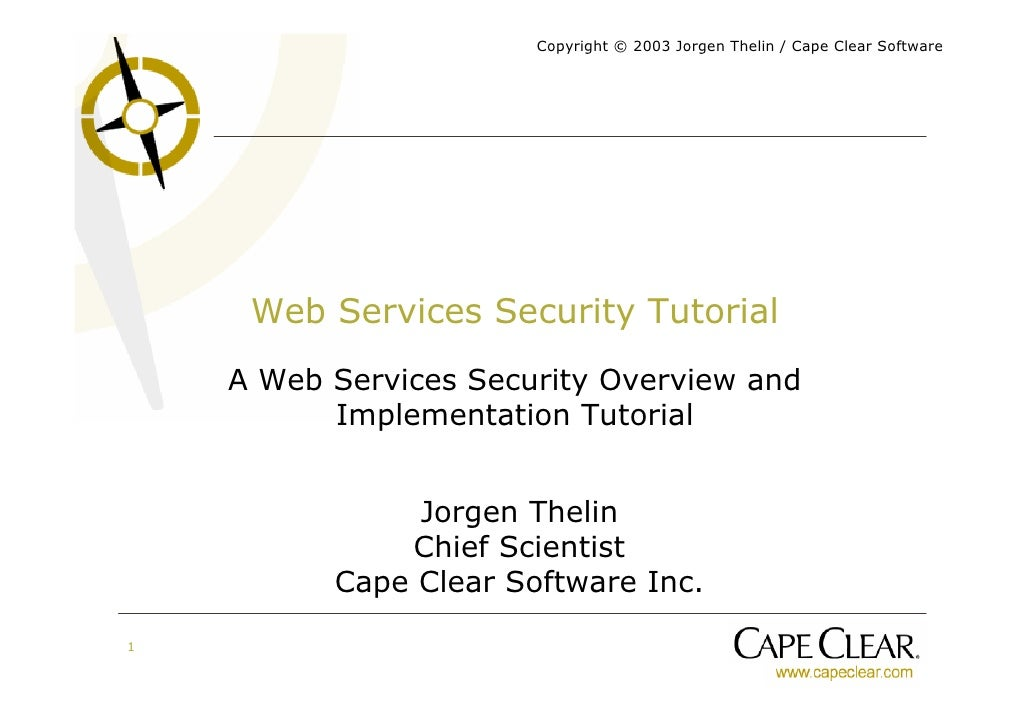 Copyright © 2003 Jorgen Thelin / Cape Clear Software          Web Services Security Tutorial     A Web Services Security O...