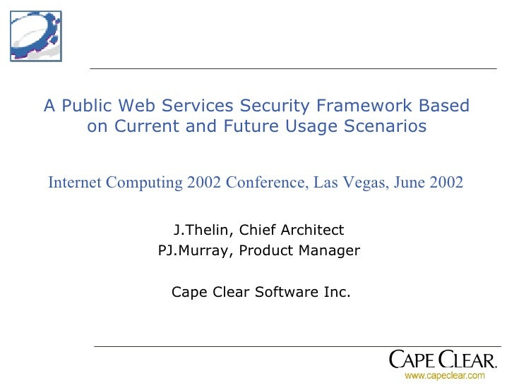 A Public Web Services Security Framework Based on Current and Future Usage Scenarios J.Thelin, Chief Architect PJ.Murray, ...