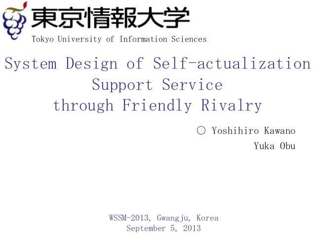 System Design of Self-actualization Support Service through Friendly Rivalry ○ Yoshihiro Kawano Yuka Obu WSSM-2013, Gwangj...