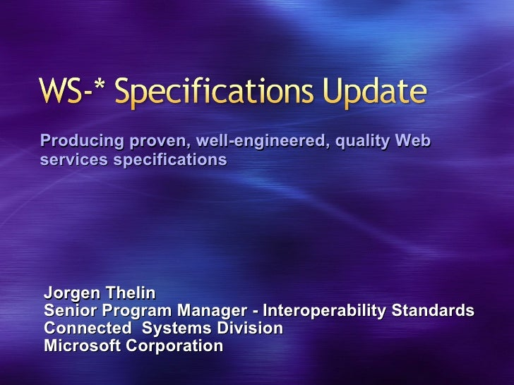 Jorgen Thelin Senior Program Manager - Interoperability Standards Connected  Systems Division Microsoft Corporation Produc...