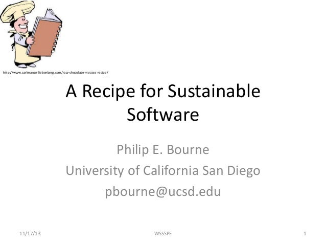 http://www.carlmason-liebenberg.com/raw-chocolate-mousse-recipe/  A Recipe for Sustainable Software Philip E. Bourne Unive...