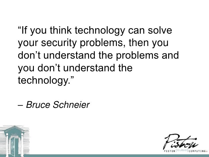 ―If you think technology can solveyour security problems, then youdon't understand the problems andyou don't understand th...