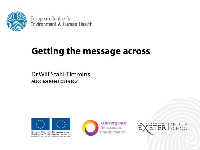 Getting the message acrossDr Will Stahl-TimminsAssociate Research Fellow