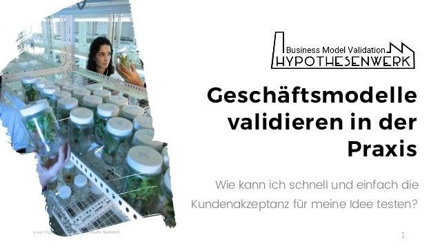 www.Hypothesenwerk.de @Ruhr-Summit 1 Wie kann ich schnell und einfach die Kundenakzeptanz für meine Idee testen? Geschäfts...