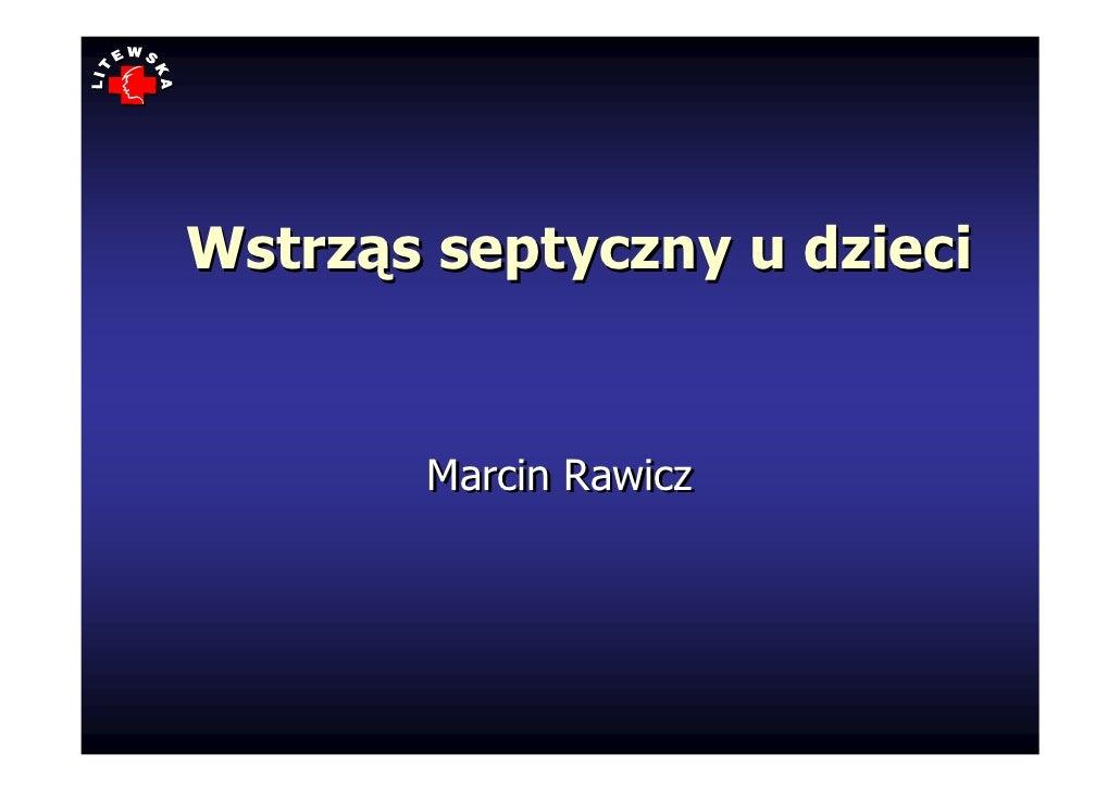Wstrząs septyczny u dzieci          Marcin Rawicz