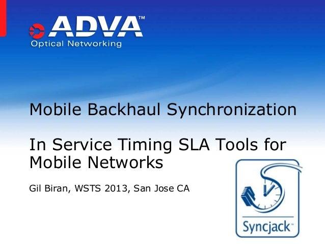 Gil Biran, WSTS 2013, San Jose CAMobile Backhaul SynchronizationIn Service Timing SLA Tools forMobile Networks