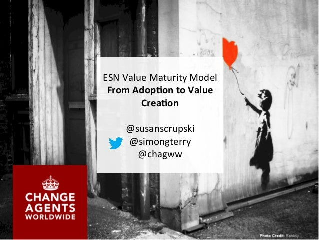 ESN  Value  Maturity  Model   From  Adop)on  to  Value   Crea)on      @susanscrupski   @simongterry...