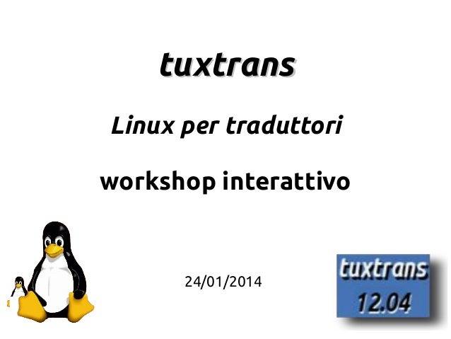 1 tuxtranstuxtrans Linux per traduttori workshop interattivo 24/01/2014