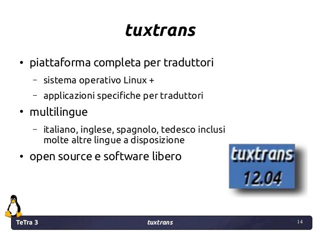 TeTra 3 tuxtrans 14 14 tuxtrans ● piattaforma completa per traduttori – sistema operativo Linux + – applicazioni specifich...
