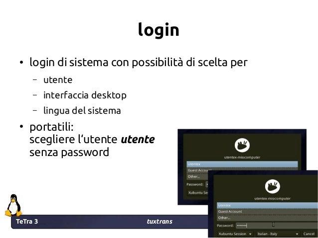 TeTra 3 tuxtrans 18 18 login ● login di sistema con possibilità di scelta per – utente – interfaccia desktop – lingua del ...