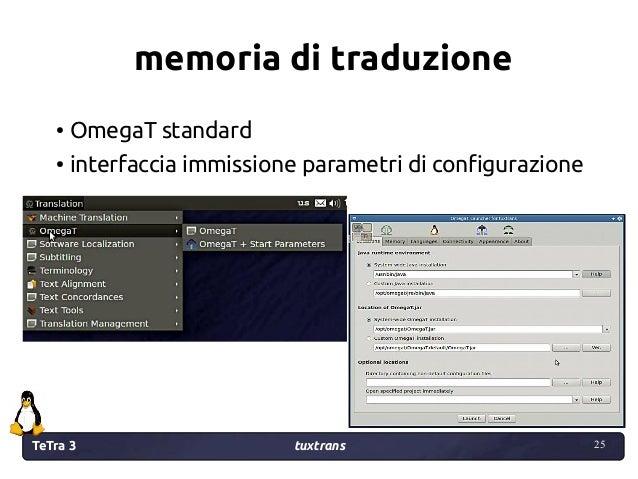 TeTra 3 tuxtrans 25 25 memoria di traduzione ● OmegaT standard ● interfaccia immissione parametri di configurazione