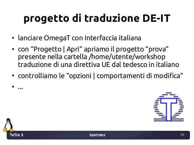 """TeTra 3 tuxtrans 26 26 progetto di traduzione DE-IT ● lanciare OmegaT con Interfaccia italiana ● con """"Progetto   Apri"""" apr..."""