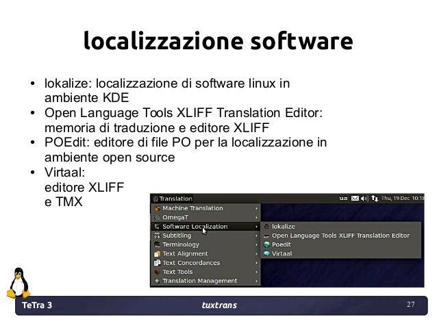 TeTra 3 tuxtrans 27 27 localizzazione software ● lokalize: localizzazione di software linux in ambiente KDE ● Open Languag...