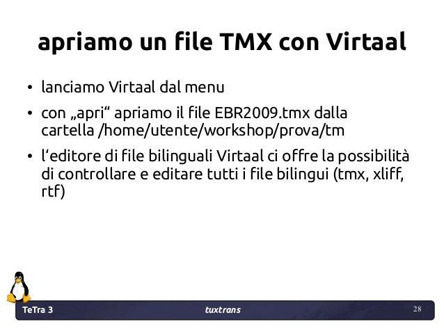 """TeTra 3 tuxtrans 28 28 apriamo un file TMX con Virtaal ● lanciamo Virtaal dal menu ● con """"apri"""" apriamo il file EBR2009.tm..."""