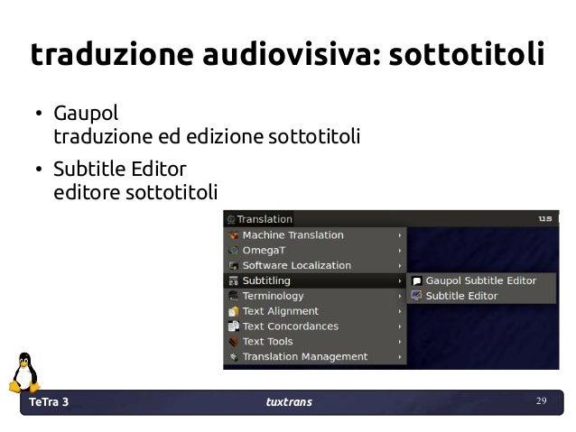 TeTra 3 tuxtrans 29 29 traduzione audiovisiva: sottotitoli ● Gaupol traduzione ed edizione sottotitoli ● Subtitle Editor e...