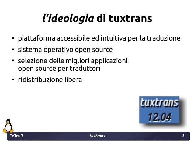 TeTra 3 tuxtrans 3 3 l'ideologia di tuxtrans ● piattaforma accessibile ed intuitiva per la traduzione ● sistema operativo ...