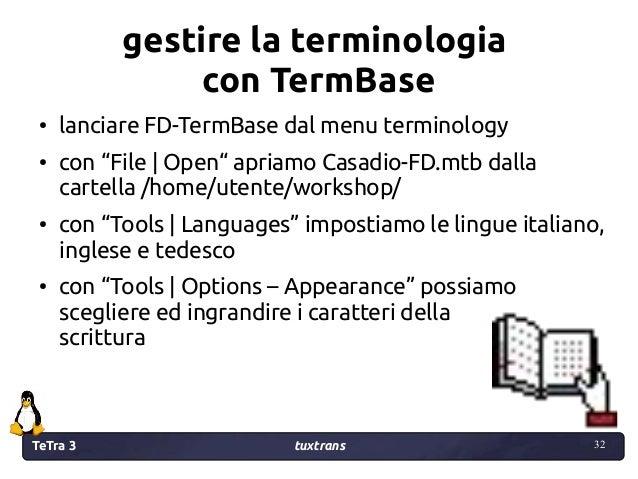 """TeTra 3 tuxtrans 32 32 gestire la terminologia con TermBase ● lanciare FD-TermBase dal menu terminology ● con """"File   Open..."""