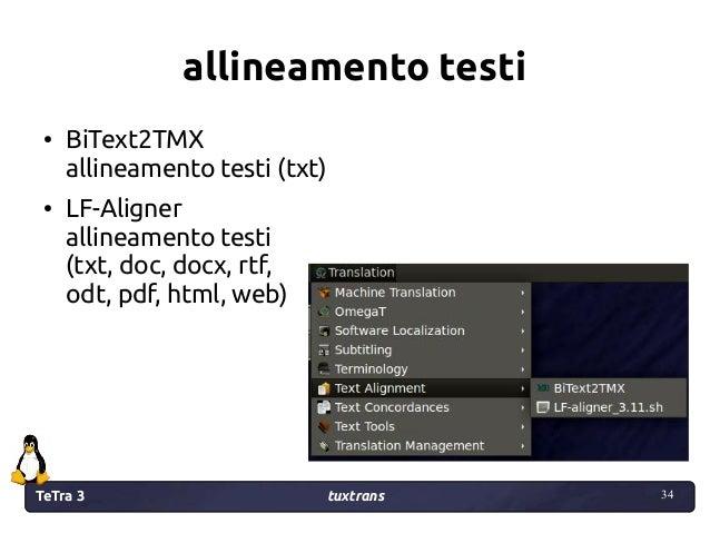 TeTra 3 tuxtrans 34 34 allineamento testi ● BiText2TMX allineamento testi (txt) ● LF-Aligner allineamento testi (txt, doc,...