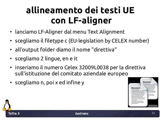 TeTra 3 tuxtrans 35 35 allineamento dei testi UE con LF-aligner ● lanciamo LF-Aligner dal menu Text Alignment ● scegliamo ...
