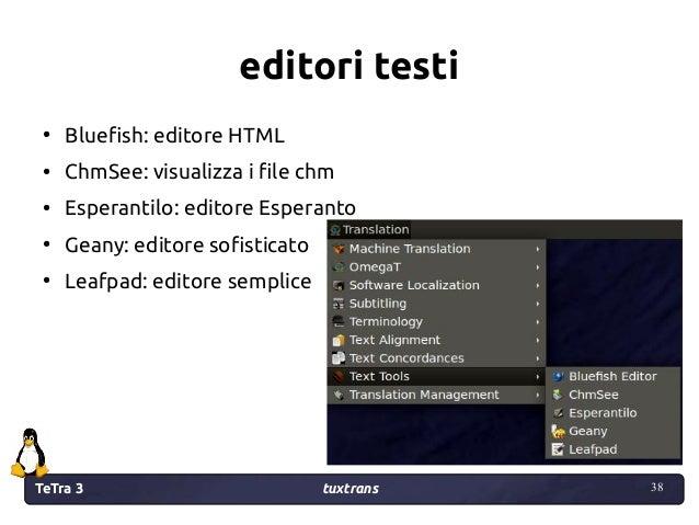 TeTra 3 tuxtrans 38 38 editori testi ● Bluefish: editore HTML ● ChmSee: visualizza i file chm ● Esperantilo: editore Esper...