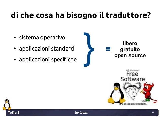 TeTra 3 tuxtrans 4 4 di che cosa ha bisogno il traduttore? ● sistema operativo ● applicazioni standard ● applicazioni spec...