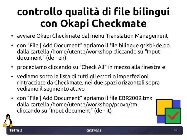 TeTra 3 tuxtrans 40 40 controllo qualità di file bilingui con Okapi Checkmate ● avviare Okapi Checkmate dal menu Translati...