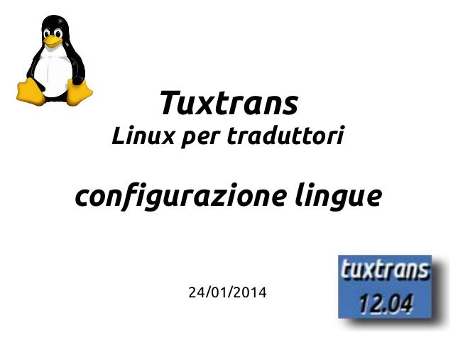 1 Tuxtrans Linux per traduttori configurazione lingue 24/01/2014