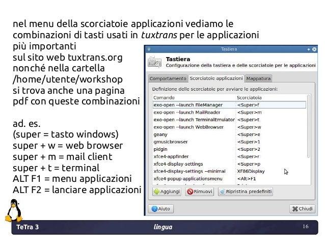 TeTra 3 lingua 16 16 nel menu della scorciatoie applicazioni vediamo le combinazioni di tasti usati in tuxtrans per le app...