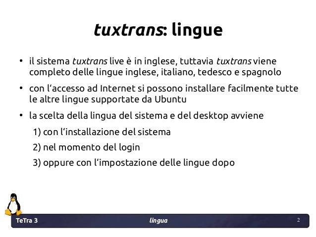 TeTra 3 lingua 2 2 tuxtrans: lingue ● il sistema tuxtrans live è in inglese, tuttavia tuxtrans viene completo delle lingue...