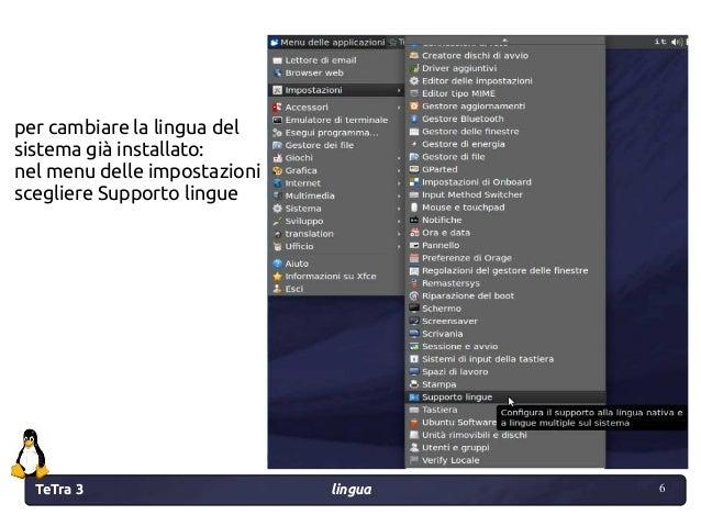 TeTra 3 lingua 6 6 per cambiare la lingua del sistema già installato: nel menu delle impostazioni scegliere Supporto lingue