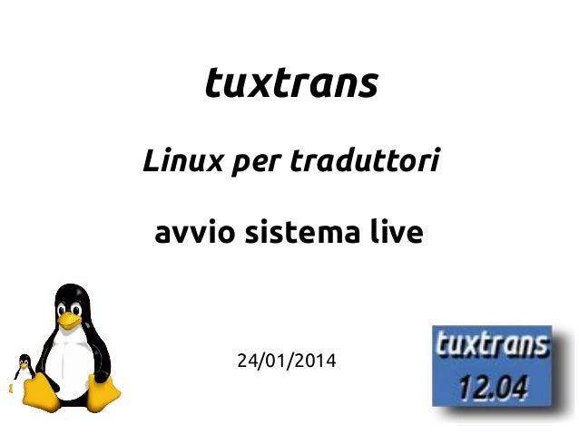 1 tuxtrans Linux per traduttori avvio sistema live 24/01/2014